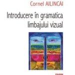 Introducere în gramatica limbajului vizual, de Cornel Ailincăi