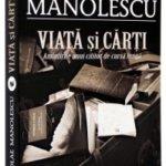 Viaţă şi cărţi, de Nicolae Manolescu