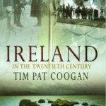Ireland in the Twentieth Century, de Tim Pat Coogan (I)