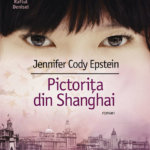 Pictorita din Shanghai, de Jennifer Cody Epstein