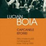 Capcanele istoriei. Elita intelectuala romaneasca intre 1930 si 1950, de Lucian Boia – 2