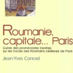 Roumanie, capitale… Paris, de Jean-Yves Conrad (I)