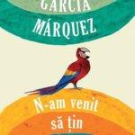 N-am venit să ţin un discurs, de Gabriel García Márquez