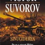 """Concurs: Castiga 6 cărţi """"Sinuciderea. De ce a atacat Hitler Uniunea Sovietică"""", de Victor Suvorov, oferite de Editura Polirom"""