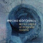 Ochiul caprui al dragostei noastre, de Mircea Cartarescu