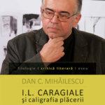 I.L. Caragiale și caligrafia plăcerii. Despre eul din scrisori, de Dan C. Mihăilescu