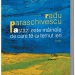 Astăzi este mâinele de care te-ai temut ieri, de Radu Paraschivescu