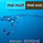 Mai mult, mai sus, de Adrian Serghe