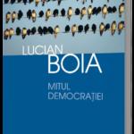 Mitul democraţiei, de Lucian Boia