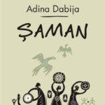 Șaman, de Adina Dabija