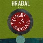 Trenuri cu prioritate, de Bohumil Hrabal