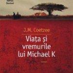 Viața și vremurile lui Michael K, de J.M. Coetzee