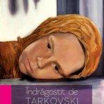 Îndrăgostit de Tarkovski, de Mihai Vacariu
