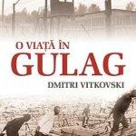 O viaţă în Gulag, de Dmitri Vitkovski