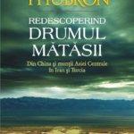 Redescoperind Drumul Mătăsii. Din China și munții Asiei Centrale în Iran și Turcia, de Colin Thubron (I)