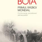 Primul Război Mondial. Controverse, paradoxuri, reinterpretări, de Lucian Boia
