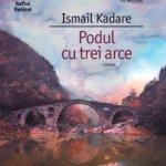Podul cu trei arce, de Ismail Kadare