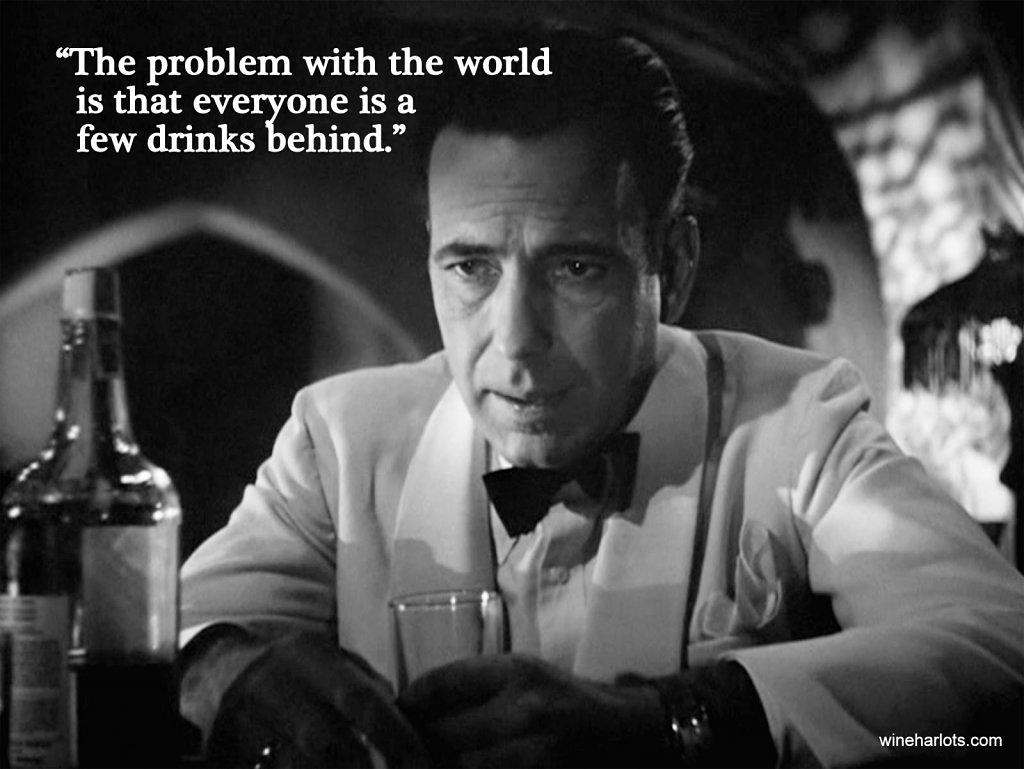 casablanca-humphrey-bogart-rick-blaine-the-problem-with-the-world-is-that-everyone-is-a-few-drinks-behind