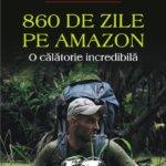 860 de zile pe Amazon. O călătorie incredibilă, de Ed Stafford