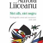 """Avanpremieră editorială: """"Nici alb, nici negru"""", de Aurora Liiceanu"""