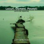 """Concurs: Puteți câștiga una dintre cele două cărți """"Locuri. Oameni. Povești"""", de Liliana Nicolae! – ÎNCHEIAT!"""