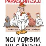 """Noi vorbim, nu gândim"", de Radu Paraschivescu"