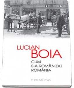 humanitas-Cum-s-a-romanizat-Romania---Lucian-Boia