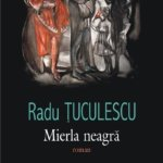 Avanpremieră editorială: Mierla neagră, de Radu Ţuculescu