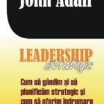 """Concurs: Câștigă una dintre cele trei cărți """"Leadership strategic"""", de John Adair, oferite de Editura Meteor Press! – ÎNCHEIAT!"""