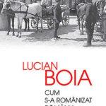 Despre o altfel de Românie: Cum s-a românizat România, de Lucian Boia