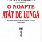 O noapte atât de lungă. Apogeul regimurilor totalitare în Europa 1935-1953, de Stephane Courtois