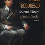 Șoseaua Virtuții. Cartea Cîinelui, de Cristian Teodorescu