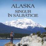 """Fragment în avanpremieră: """"Alaska: singur în sălbăticie"""", de Dave Metz"""