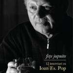 Fețe jupuite. 12 interviuri cu Ioan Es. Pop