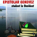 """Concurs: Câștigă una dintre cele trei cărți """"Epistolar genevez. Student în Occident"""", de Codruț Constantinescu! – ÎNCHEIAT!"""