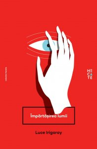 Impartasirea lumii, Luce Irigaray - editura Hecate
