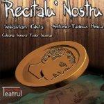 "Teatrul Nostru ianuarie 2016: ""Recitalu' Nostru"" – spectacol-recital"