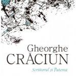 Un portret Gheorghe Crăciun: Scriitorul și Puterea sau despre puterea scriitorului; Compunere cu paralele inegale