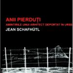 Anii pierduţi. Amintirile unui arhitect deportat în URSS, de Jean Schafhütl