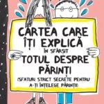 Cărți pentru copii: Cartea care îți explică în sfârșit totul despre părinți