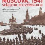 Moscova, 1941. Sfarsitul blitzkriegului, de Rodric Braithwaite