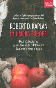 Robert-D-Kaplan__In-umbra-Europei-Doua-razboaie-reci-si-trei-decenii-de-calatorie-prin-Romania-si-dincolo-de-ea__973-50-5148-8-785334307075