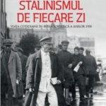 Stalinismul de fiecare zi. Viaţa cotidiană în Rusia Sovietică a anilor 1930, de Shelia Fitzpatrick