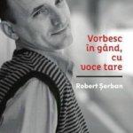 Vorbesc în gând, cu voce tare, Robert Șerban – dialoguri cu Un Cristian