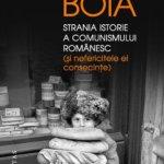 Strania istorie a comunismului românesc (şi nefericitele ei consecinţe), de Lucian Boia