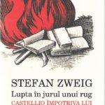 Lupta în jurul unui rug. Castellio împotriva lui Calvin, de Stefan Zweig