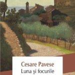 """Fragment în avanpremieră: """"Luna şi focurile"""", de Cesare Pavese"""