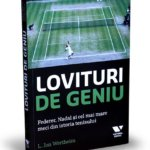 Lovituri de geniu. Federer, Nadal și cel mai mare meci din istoria tenisului, de L. Jon Wertheim