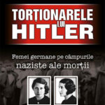 Torționarele lui Hitler. Femei germane pe câmpurile naziste ale morții, de Wendy Lower