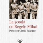 """""""La școală cu Regele Mihai. Povestea Clasei Palatine"""", de Tudor Vișan-Miu, se lansează la Institutul Cultural Român"""